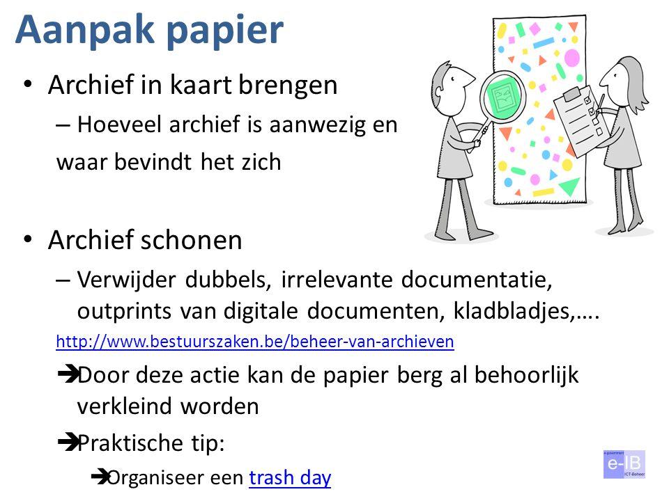 Aanpak papier Archief in kaart brengen Archief schonen
