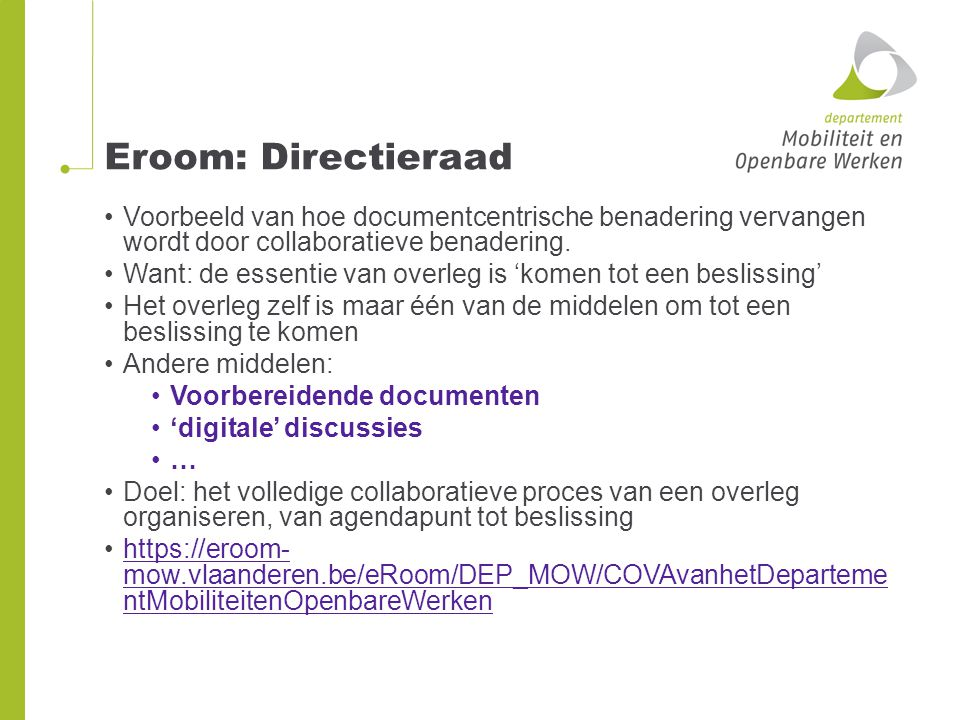 Eroom: Directieraad Voorbeeld van hoe documentcentrische benadering vervangen wordt door collaboratieve benadering.