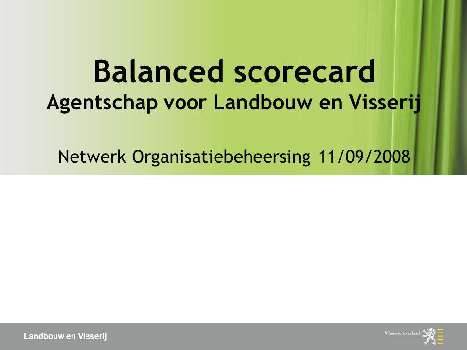 Balanced scorecard Agentschap voor Landbouw en Visserij Netwerk Organisatiebeheersing 11/09/2008
