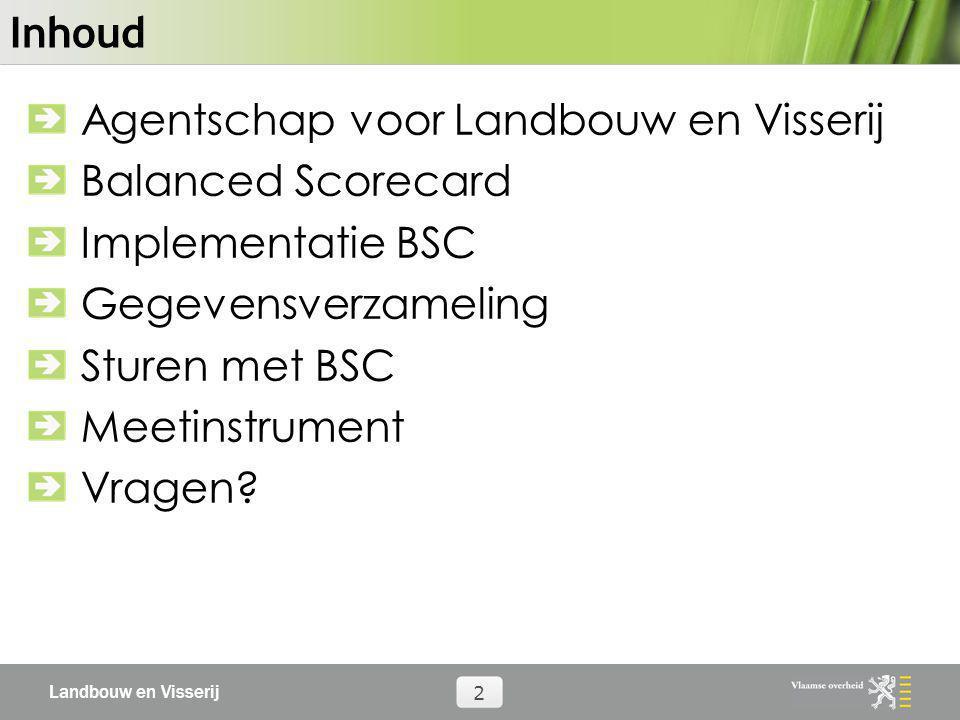 Inhoud Agentschap voor Landbouw en Visserij. Balanced Scorecard. Implementatie BSC. Gegevensverzameling.