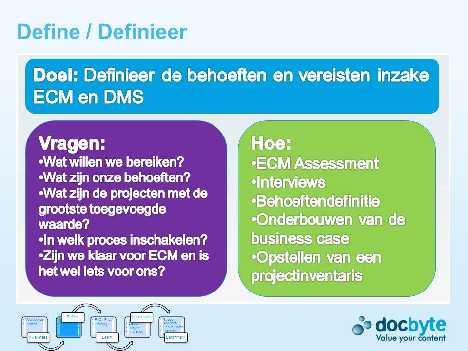 Define / Definieer Doel: Definieer de behoeften en vereisten inzake ECM en DMS. Vragen: Wat willen we bereiken