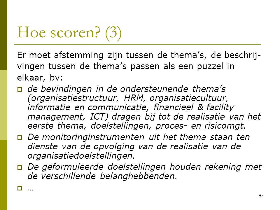 Hoe scoren (3) Er moet afstemming zijn tussen de thema's, de beschrij- vingen tussen de thema's passen als een puzzel in.