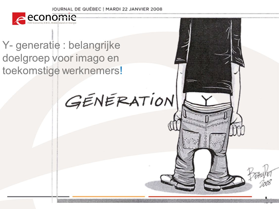 Y- generatie : belangrijke doelgroep voor imago en toekomstige werknemers!