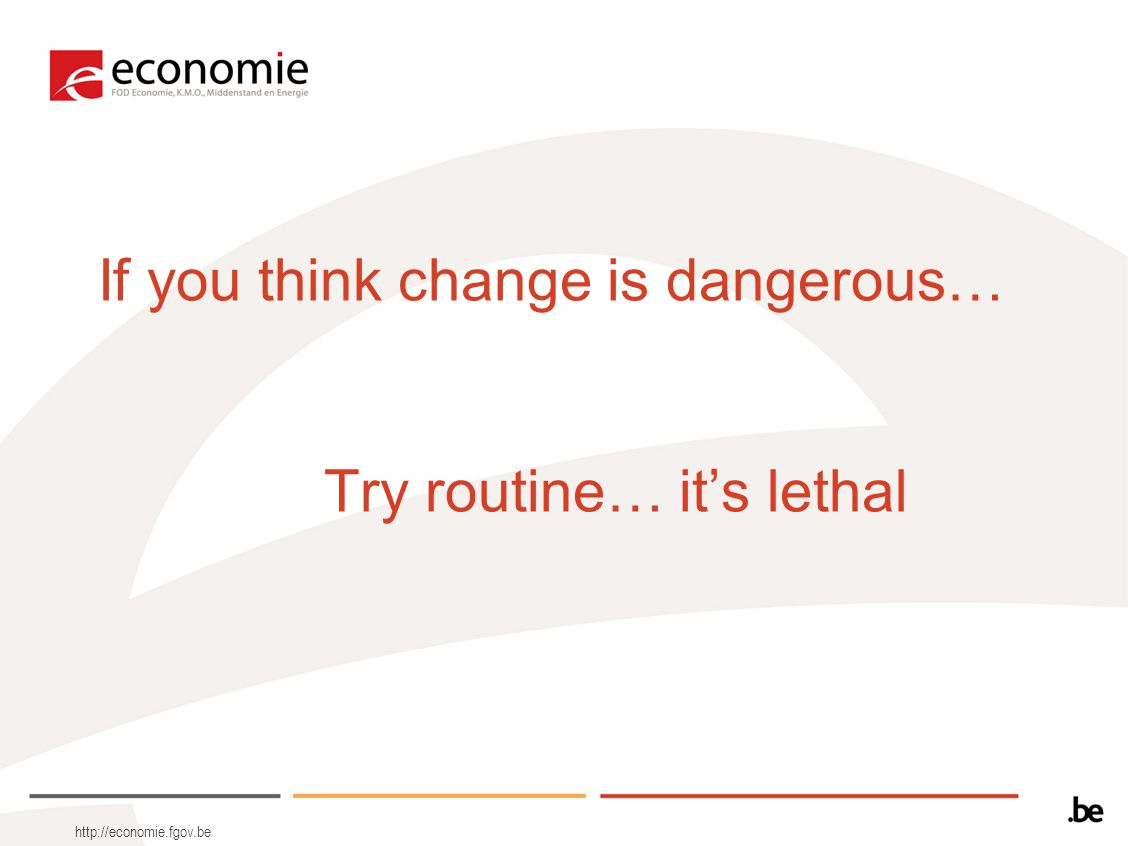 If you think change is dangerous… Try routine… it's lethal