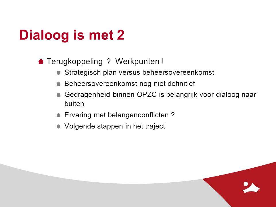 Dialoog is met 2 Terugkoppeling Werkpunten !