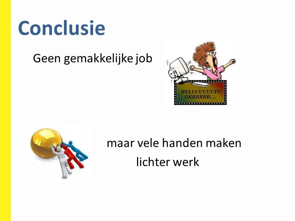 Conclusie Geen gemakkelijke job maar vele handen maken lichter werk