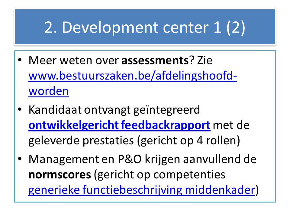 2. Development center 1 (2) Meer weten over assessments Zie www.bestuurszaken.be/afdelingshoofd-worden.