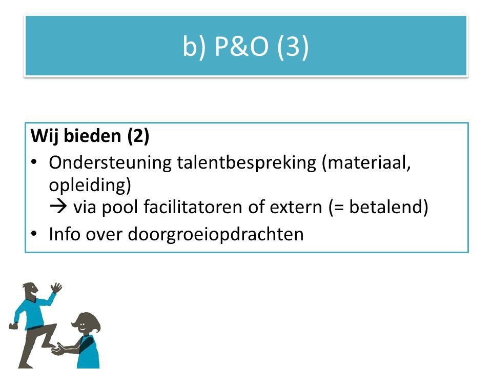 b) P&O (3) Wij bieden (2) Ondersteuning talentbespreking (materiaal, opleiding)  via pool facilitatoren of extern (= betalend)