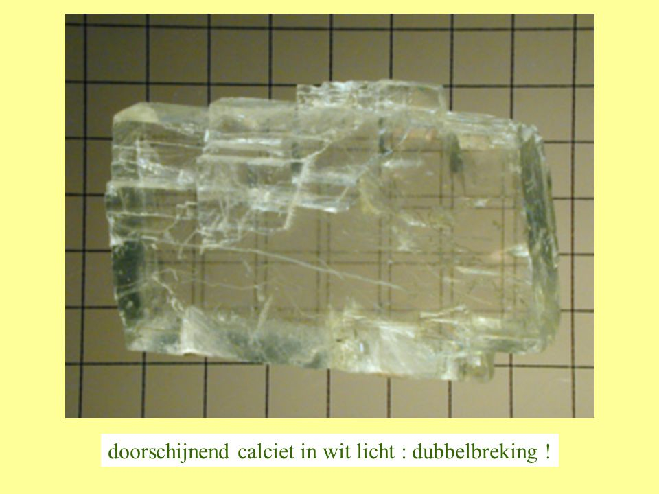 doorschijnend calciet in wit licht : dubbelbreking !