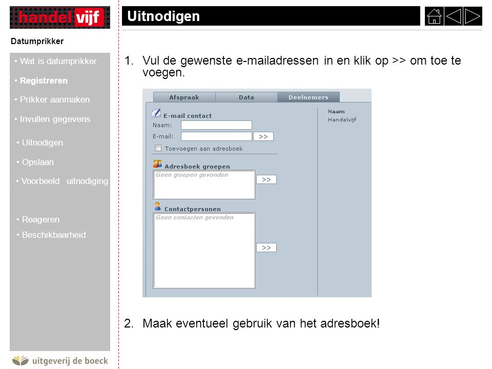 Uitnodigen Datumprikker. Vul de gewenste e-mailadressen in en klik op >> om toe te voegen. Maak eventueel gebruik van het adresboek!