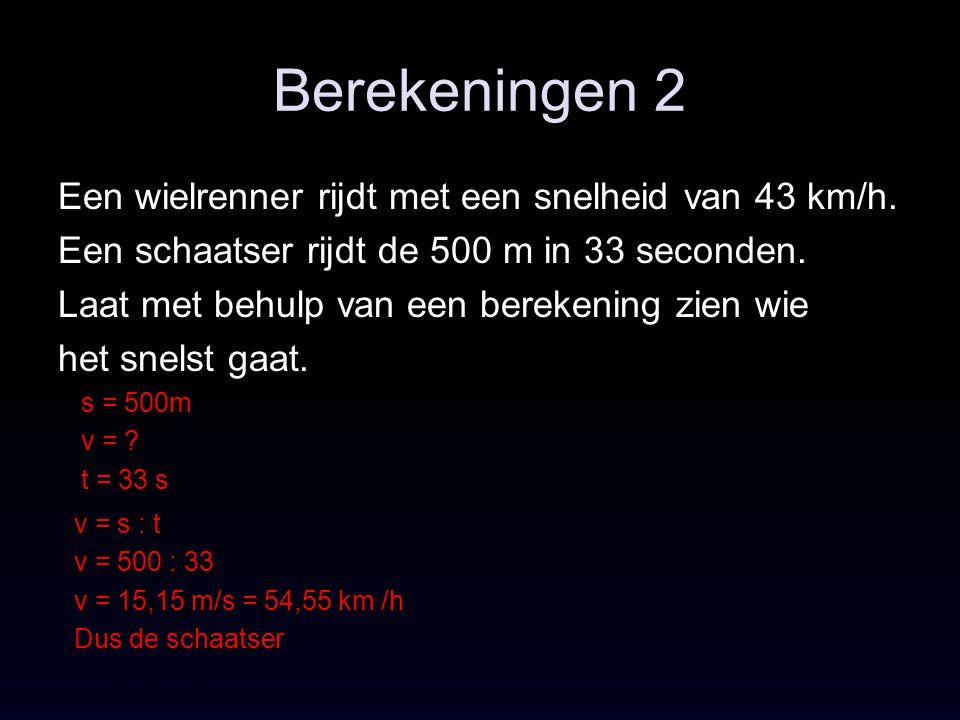Berekeningen 2 Een wielrenner rijdt met een snelheid van 43 km/h.