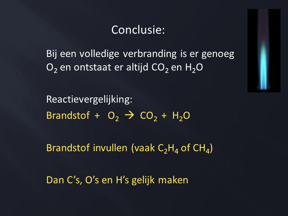 Conclusie: Bij een volledige verbranding is er genoeg O2 en ontstaat er altijd CO2 en H2O. Reactievergelijking: