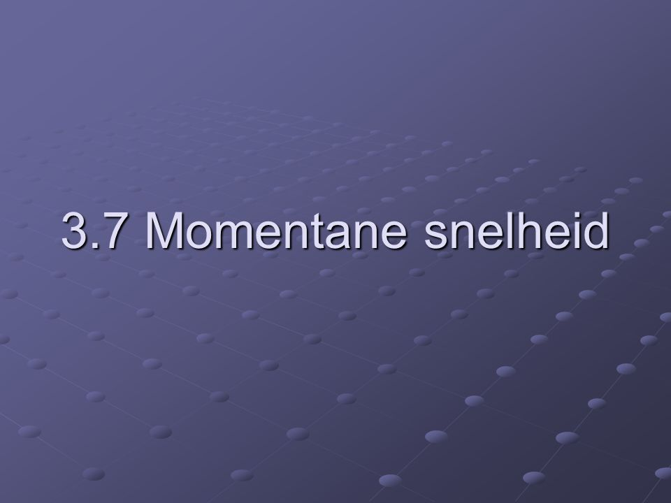 3.7 Momentane snelheid