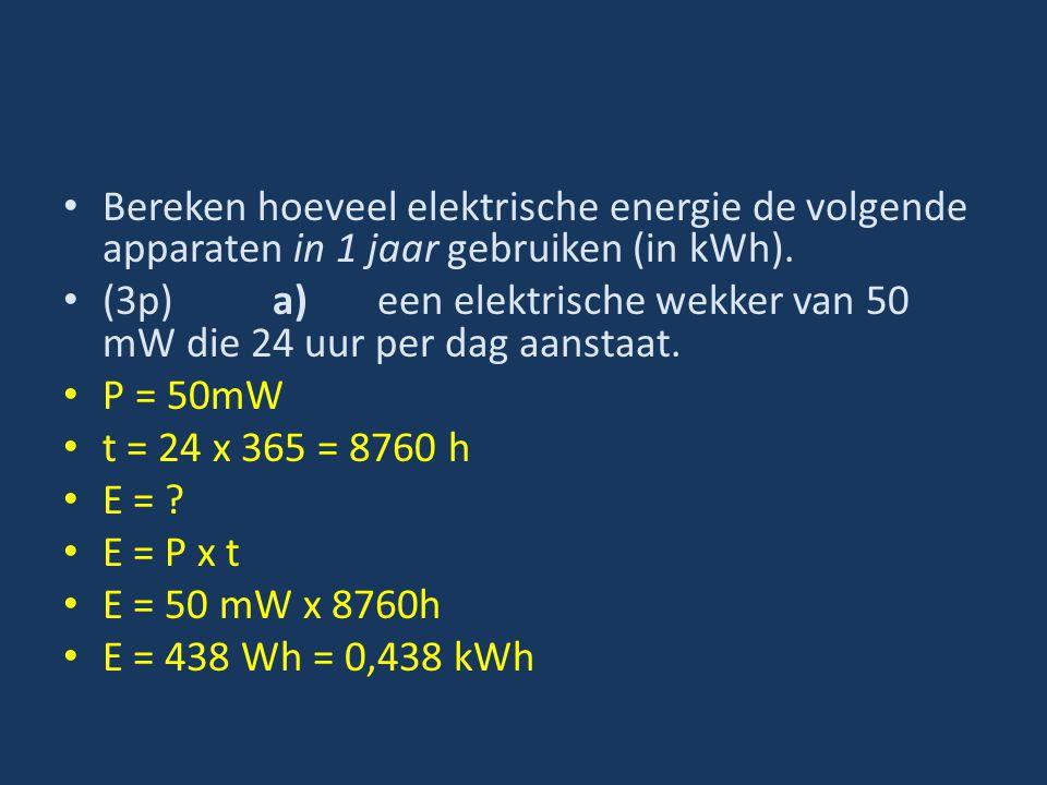 Bereken hoeveel elektrische energie de volgende apparaten in 1 jaar gebruiken (in kWh).