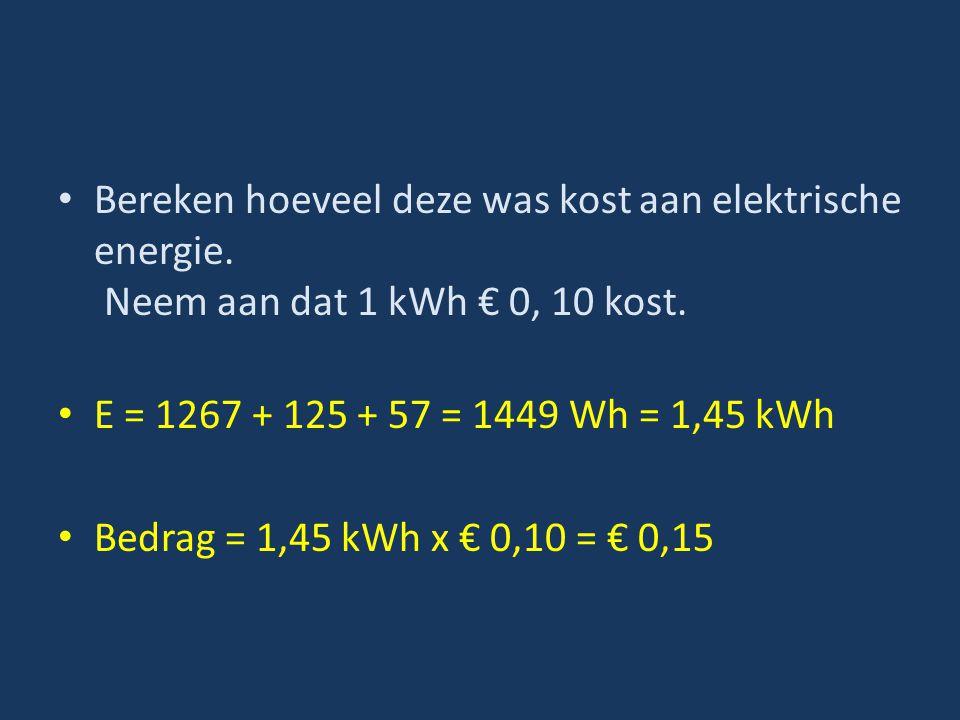 Bereken hoeveel deze was kost aan elektrische energie
