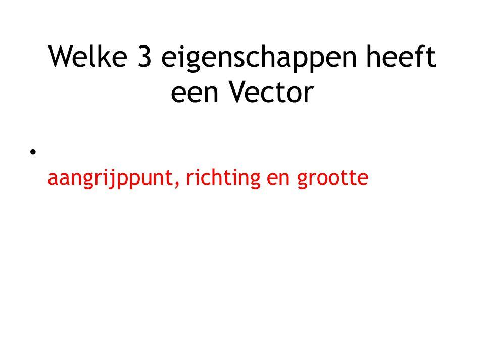 Welke 3 eigenschappen heeft een Vector