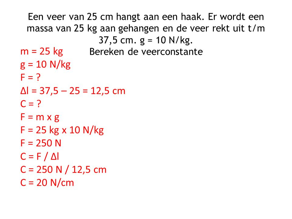 m = 25 kg g = 10 N/kg F = Δl = 37,5 – 25 = 12,5 cm C = F = m x g