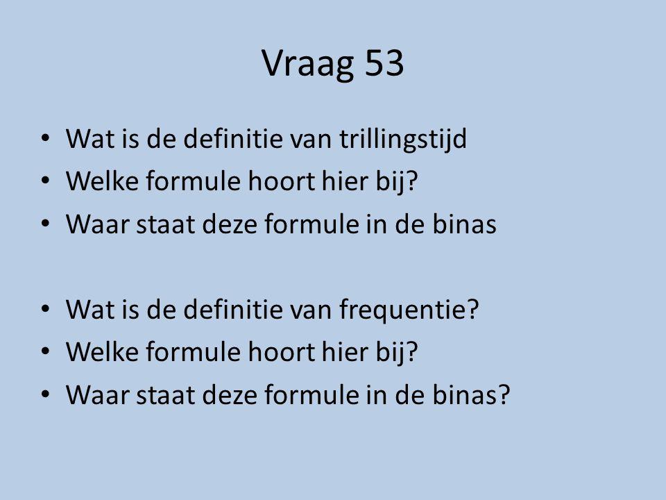 Vraag 53 Wat is de definitie van trillingstijd