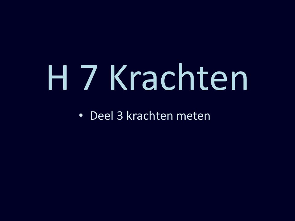 H 7 Krachten Deel 3 krachten meten