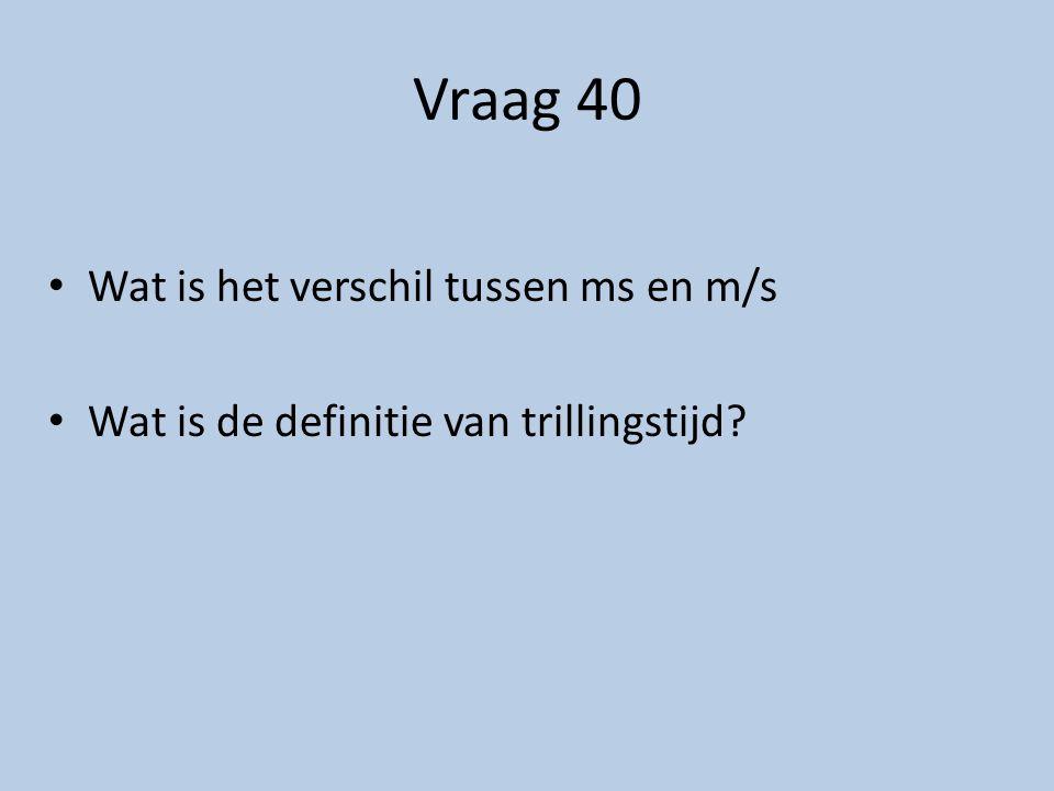 Vraag 40 Wat is het verschil tussen ms en m/s