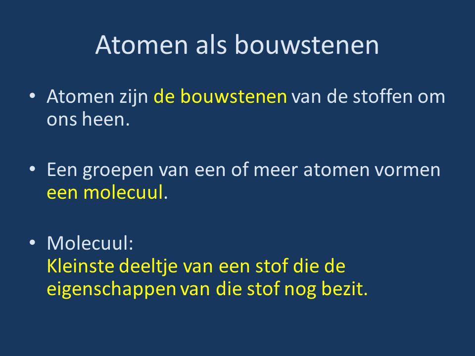 Atomen als bouwstenen Atomen zijn de bouwstenen van de stoffen om ons heen. Een groepen van een of meer atomen vormen een molecuul.