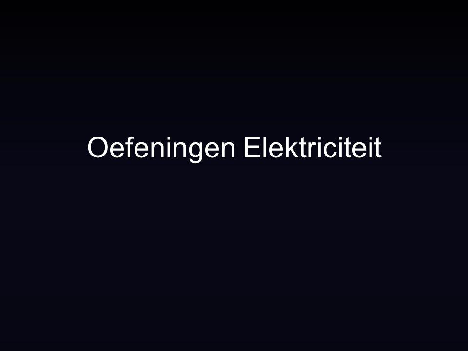 Oefeningen Elektriciteit