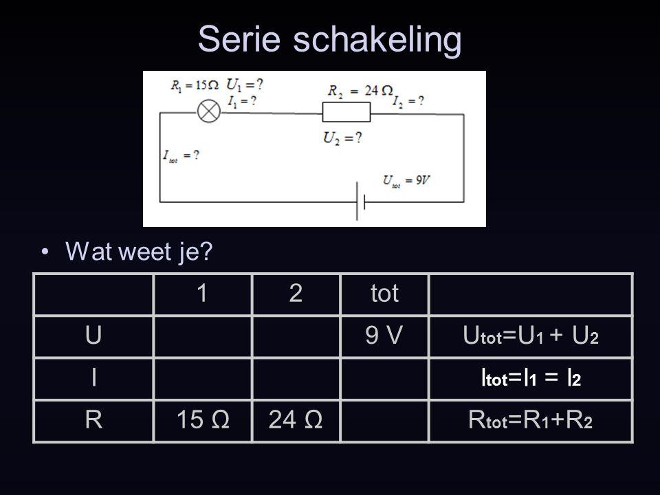 Serie schakeling Wat weet je 1 2 tot U 9 V Utot=U1 + U2 I