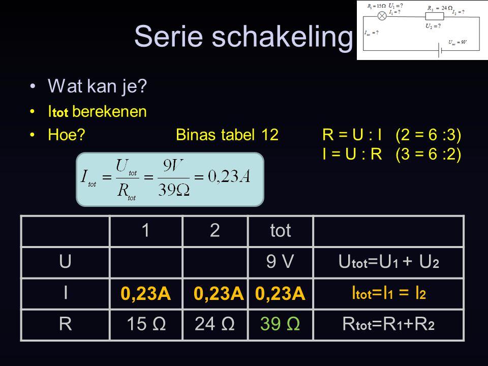Serie schakeling Wat kan je 1 2 tot U 9 V Utot=U1 + U2 I Itot=I1 = I2