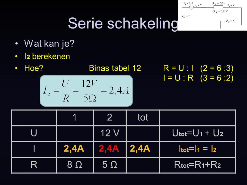 Serie schakeling Wat kan je 1 2 tot U 12 V Utot=U1 + U2 I