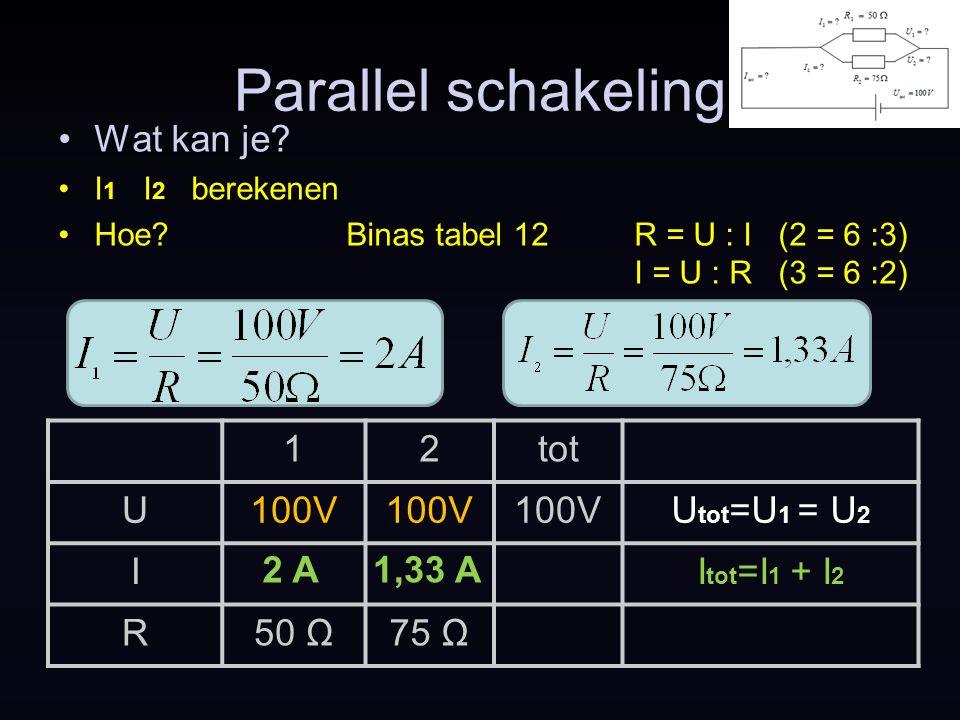 Parallel schakeling Wat kan je 1 2 tot U 100V Utot=U1 = U2 I