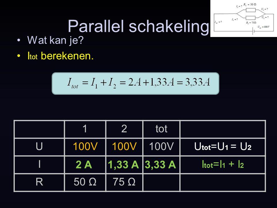 Parallel schakeling Wat kan je Itot berekenen. 1 2 tot U 100V