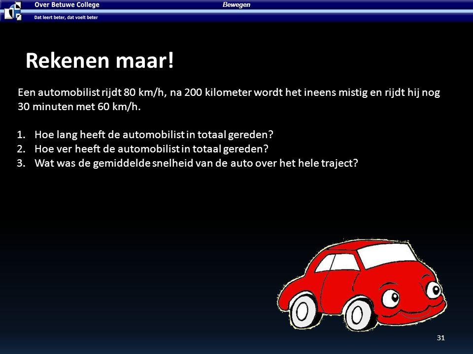 Bewegen Rekenen maar! Een automobilist rijdt 80 km/h, na 200 kilometer wordt het ineens mistig en rijdt hij nog 30 minuten met 60 km/h.