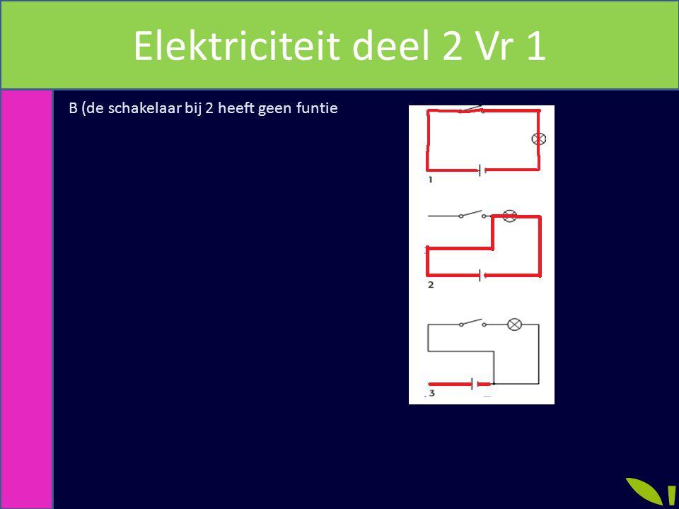 Elektriciteit deel 2 Vr 1 B (de schakelaar bij 2 heeft geen funtie