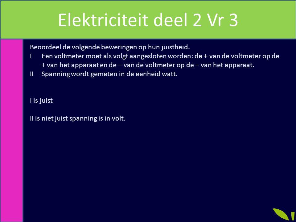 Elektriciteit deel 2 Vr 3 Beoordeel de volgende beweringen op hun juistheid.