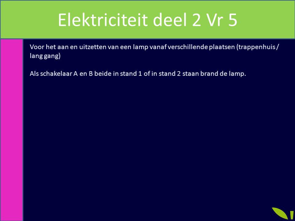 Elektriciteit deel 2 Vr 5 Voor het aan en uitzetten van een lamp vanaf verschillende plaatsen (trappenhuis / lang gang)