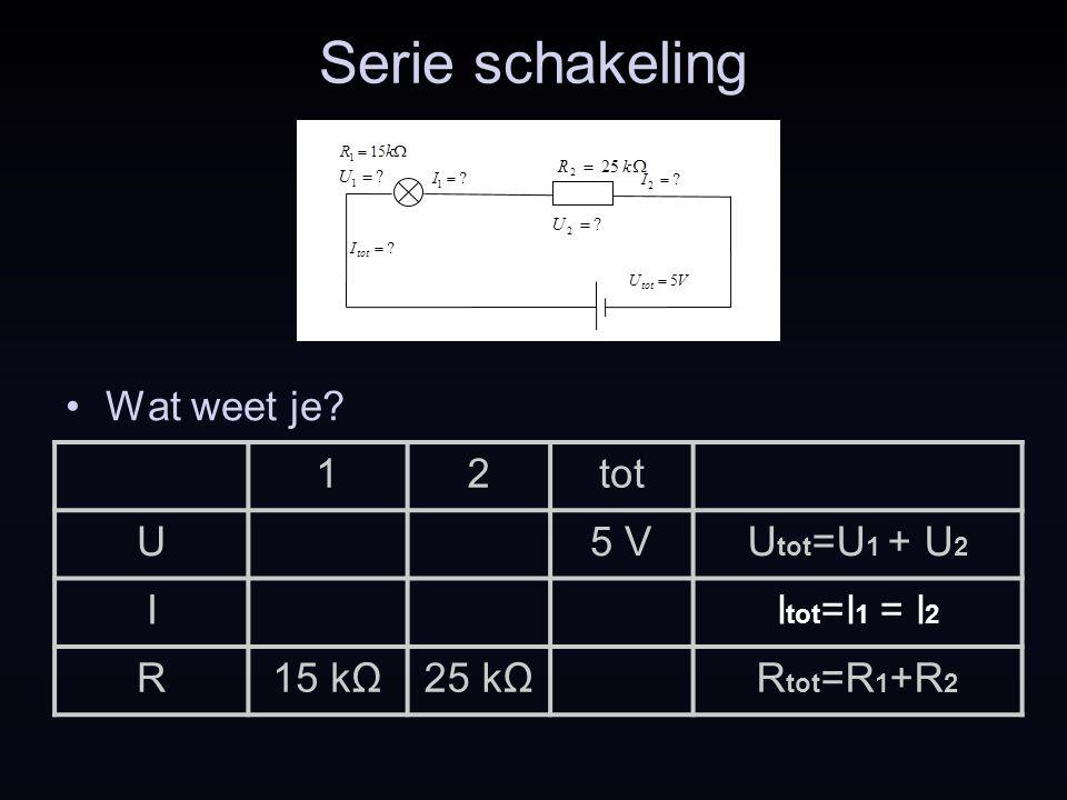Serie schakeling Wat weet je 1 2 tot U 5 V Utot=U1 + U2 I
