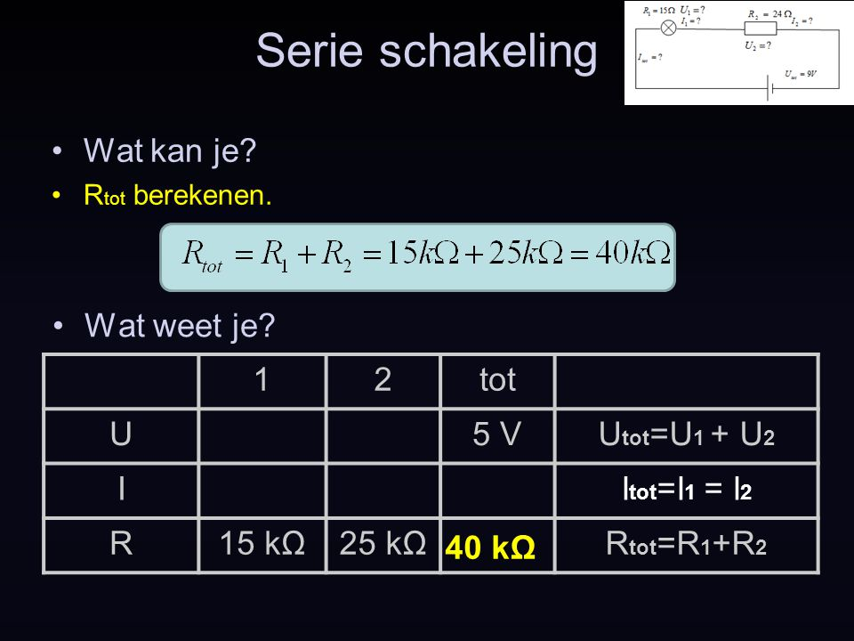 Serie schakeling Wat kan je Wat weet je 1 2 tot U 5 V Utot=U1 + U2 I