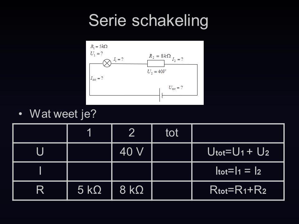 Serie schakeling Wat weet je 1 2 tot U 40 V Utot=U1 + U2 I