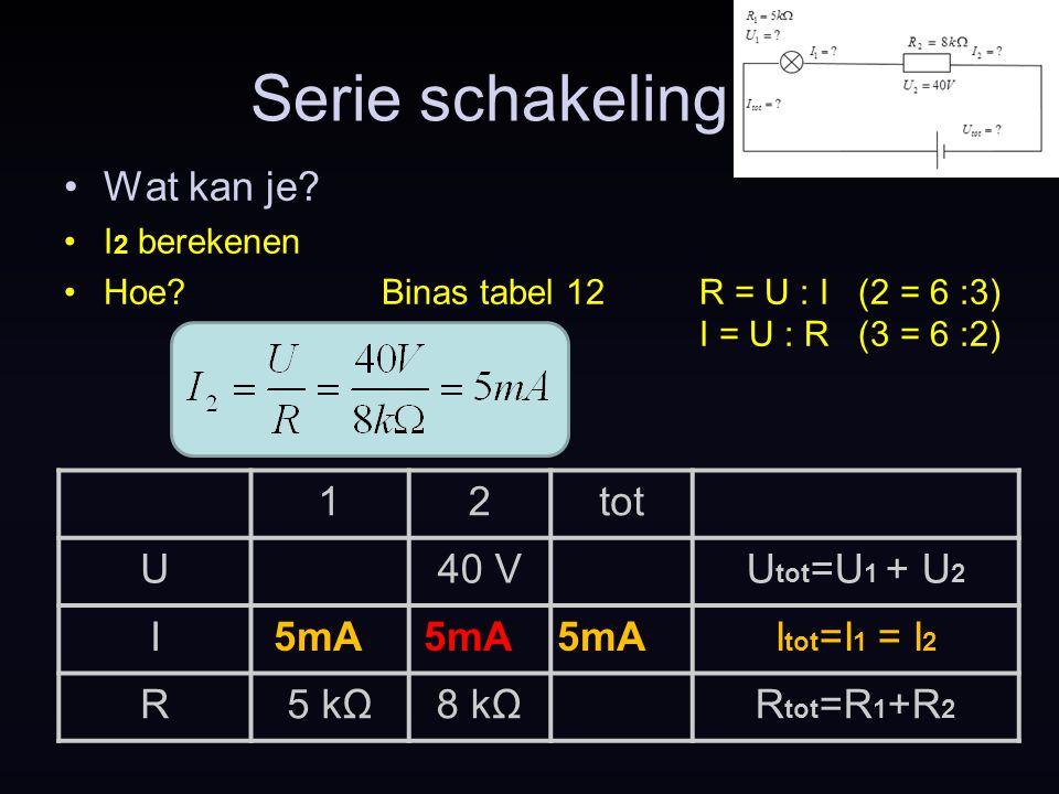 Serie schakeling Wat kan je 1 2 tot U 40 V Utot=U1 + U2 I