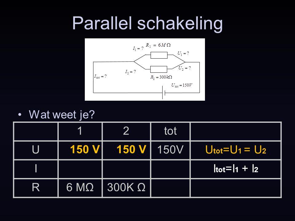 Parallel schakeling Wat weet je 1 2 tot U 150V Utot=U1 = U2 I