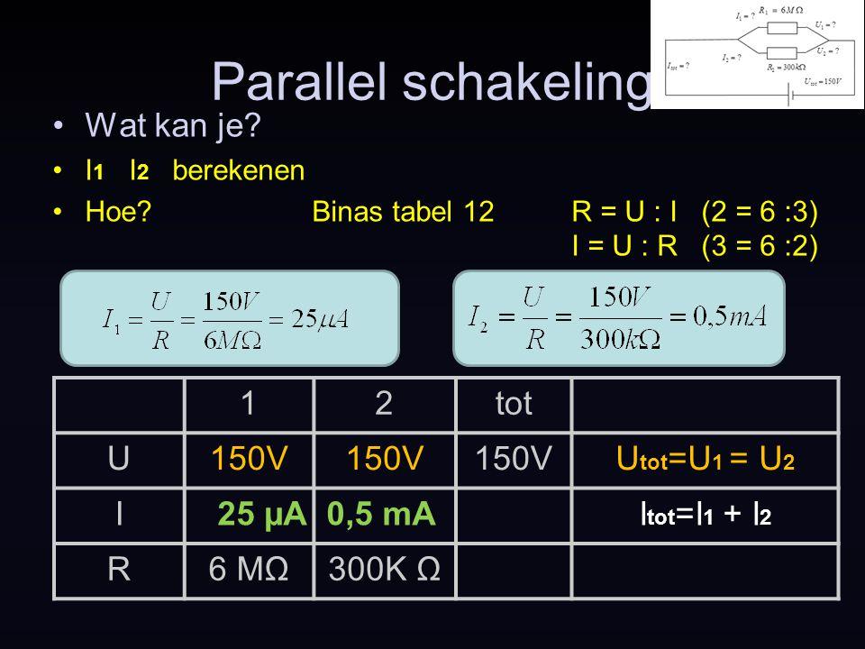 Parallel schakeling Wat kan je 1 2 tot U 150V Utot=U1 = U2 I