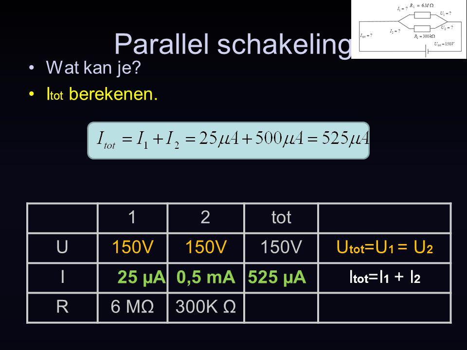 Parallel schakeling Wat kan je Itot berekenen. 1 2 tot U 150V