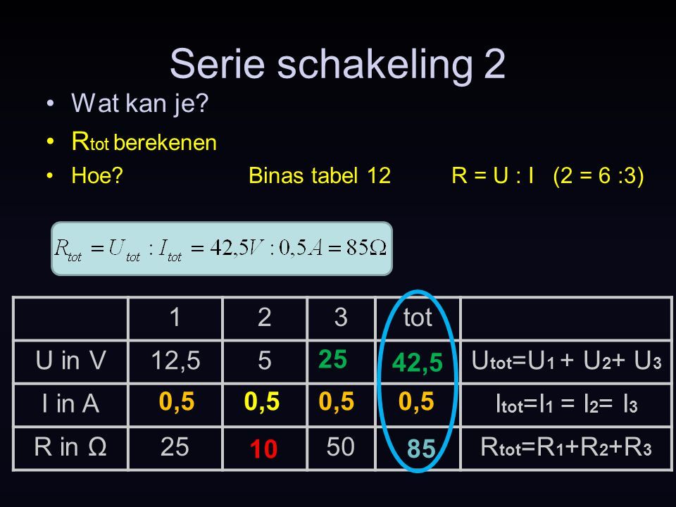 Serie schakeling 2 Wat kan je Rtot berekenen 1 2 3 tot U in V 12,5 5