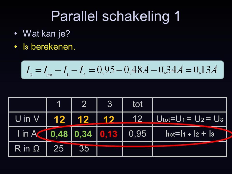 Parallel schakeling 1 12 12 12 Wat kan je I3 berekenen. 1 2 3 tot