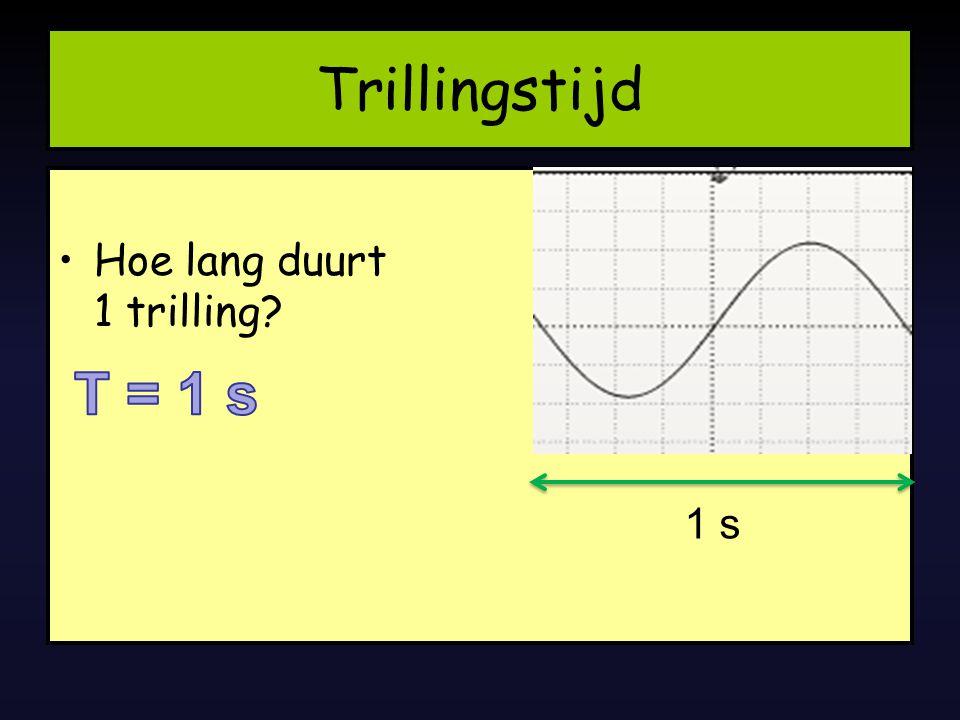 Trillingstijd Hoe lang duurt 1 trilling T = 1 s 1 s
