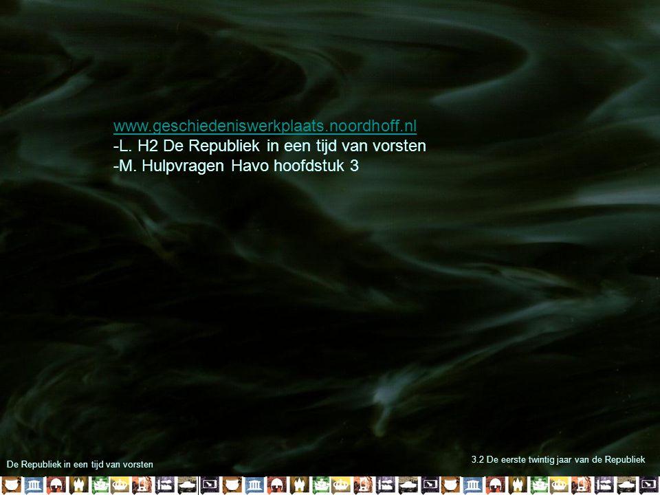 www.geschiedeniswerkplaats.noordhoff.nl -L. H2 De Republiek in een tijd van vorsten -M. Hulpvragen Havo hoofdstuk 3.