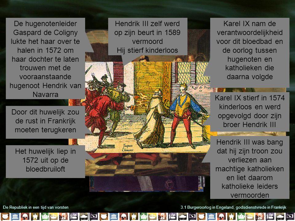 Hendrik III zelf werd op zijn beurt in 1589 vermoord
