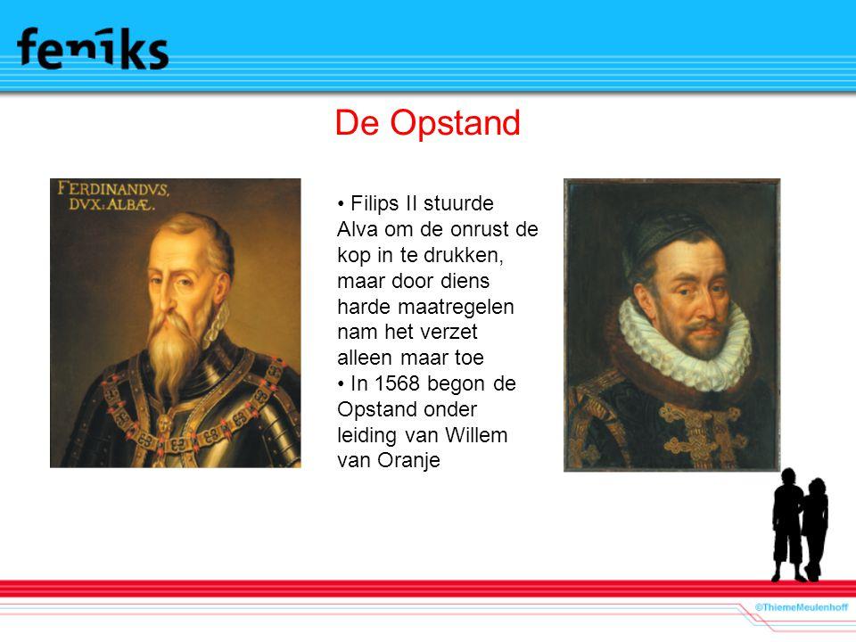 De Opstand Filips II stuurde Alva om de onrust de kop in te drukken, maar door diens harde maatregelen nam het verzet alleen maar toe.