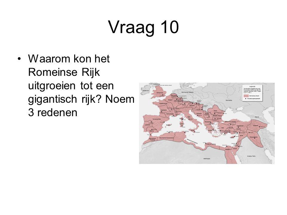 Vraag 10 Waarom kon het Romeinse Rijk uitgroeien tot een gigantisch rijk Noem 3 redenen