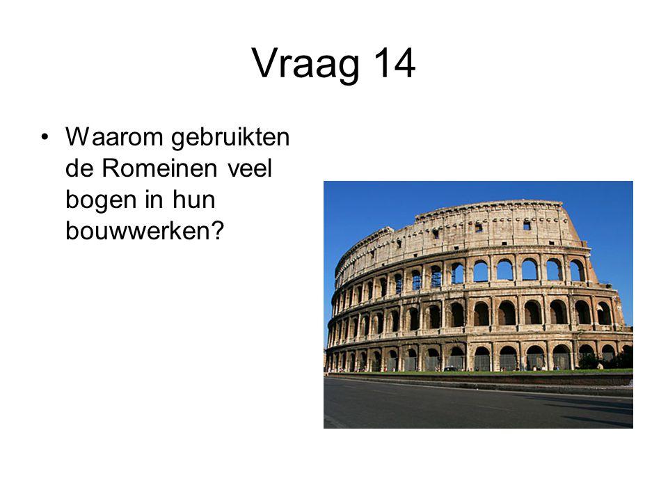 Vraag 14 Waarom gebruikten de Romeinen veel bogen in hun bouwwerken
